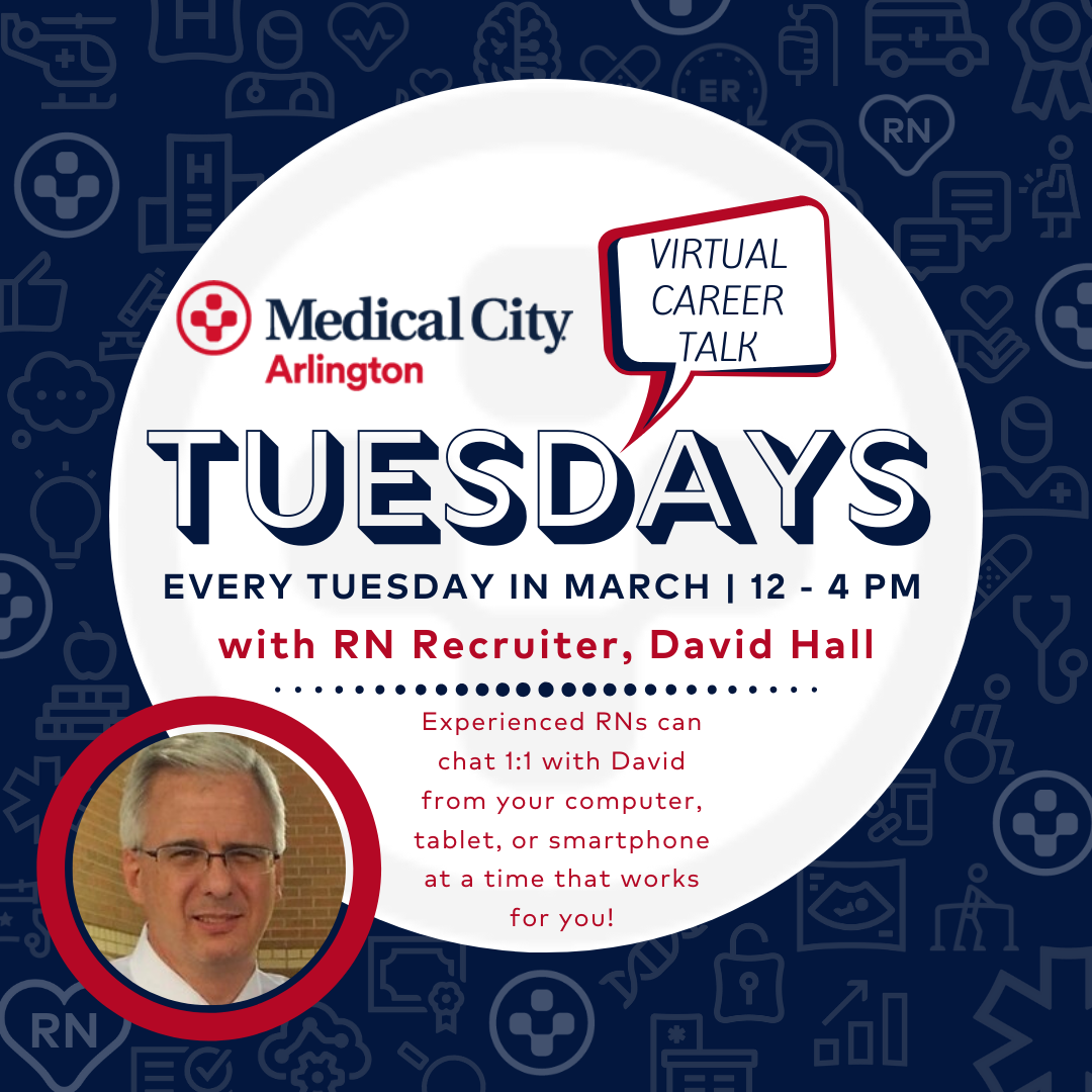 Medical City Arlington - Virtual Career Talk Tuesdays. Every Tuesday in March, 12-4pm with RN Recruiter, David Hall. Experienced RNs can chat 1:1 with David from your computer, tablet, or smartphone at a time that works for you!